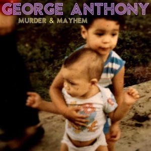 George Anthony Album Murder Mayhem